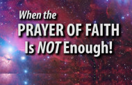When the Prayer of Faith is not Enough
