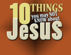 10 Things You May Not Know About Jesus