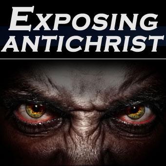 EXPOSING THE ANTICHRIST
