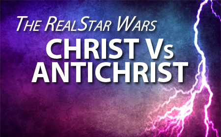 The Real Star Wars: Christ Vs Antichrist