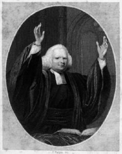 """Prominent Christian Minister George Whitefield. His name and his calling were synonymous; as in """"fields white for harvest."""""""