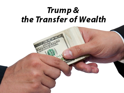 Trump & the Transfer of Wealth
