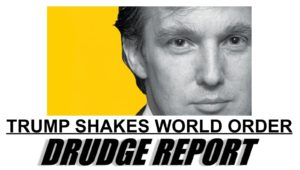 Donald Trump's very candidacy destabilized the world -- thank God! [from a DrudgeReport headline from March 7, 2016]